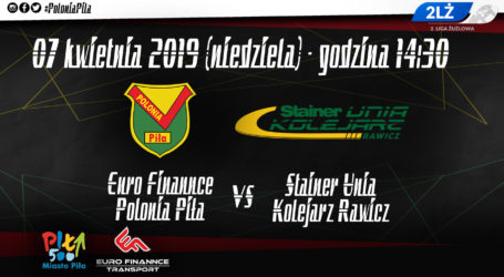 W niedzielę mecz Euro Finannce Polonia Piła – Stainer Unia Kolejarz Rawicz